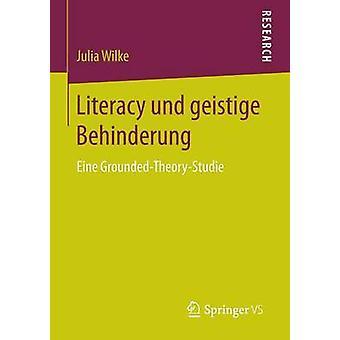 Literacy und geistige Behinderung  Eine GroundedTheoryStudie by Wilke & Julia
