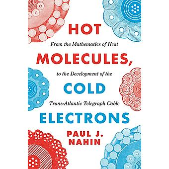 Hot Molecules Cold Electrons by Paul J Nahin