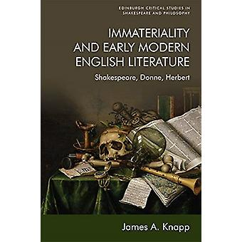 Immateriality and Early Modern English Literature by James A Knapp