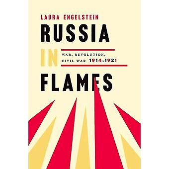 Russia in Flames - War - Revolution - Civil War - 1914 - 1921 by Laura