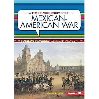 A Timeline History of the Mexican-American War by Alison Behnke - 978