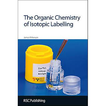 The Organic Chemistry of Isotopic Labelling by James R. Hanson - 9781