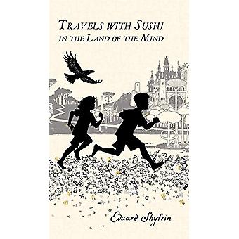 Travels with Sushi in the Land of the Mind by Eduard Shyfrin - 978191