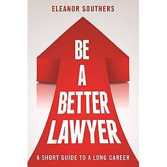 Bli en bedre advokat - en kort Guide for en lang karriere ved Eleanor Souther