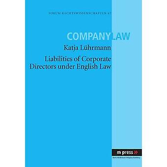 Liabilities of Corporate Directors Under English Law by Katja Luehrma