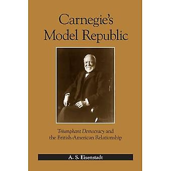 Carnegies Model Republic: Triumphant Democracy and the British-american Relationship