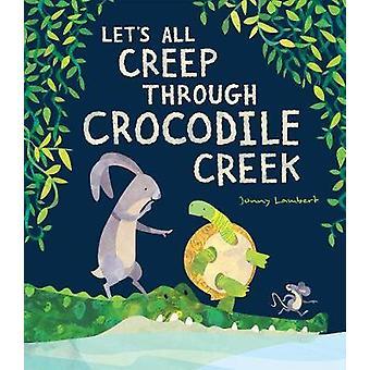 Let's All Creep Through Crocodile Creek by Jonny Lambert - 9781788813