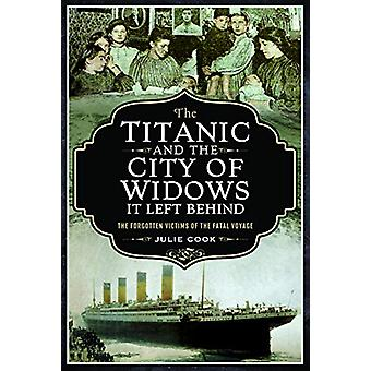 The Titanic and the City of Widows it left Behind - The Forgotten Vict