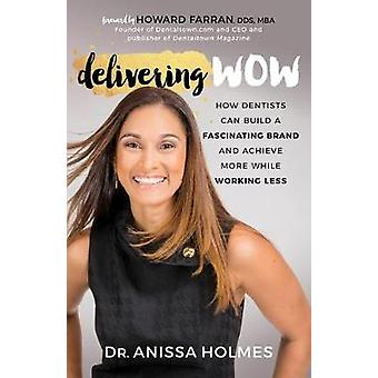 Delivering WOW - How Dentists Can Build a Fascinating Brand and Achiev