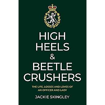 High Heels & Beetle Crushers - The Life - Losses and Loves of an O