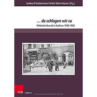 da schlagen wir zu - Politische Gewalt in Sachsen 19301935 by Gerhard