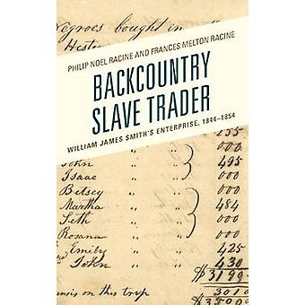Backcountry Slave Trader - William James Smith's Enterprise - 1844-185