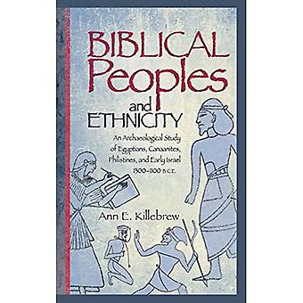 Biblical Peoples and Ethnicity: An Archaeological� Study of Egyptians, Canaanites, Philistines, and� Early Israel (CA. 1300-1100 B.C.E.) (Archaeology and Biblical Studies)