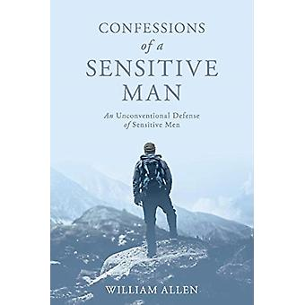 Confessions of a Sensitive Man by William Allen