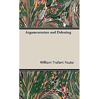 Argumentation And Debating by William Trufant Foster - 9781443727914