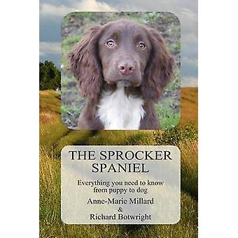 The Sprocker Spaniel - Everything You Need to Know from Puppy to Dog b