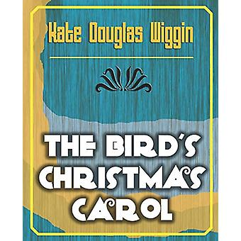 The Bird's Christmas Carol - 1898 by Douglas Wiggin Kate Douglas Wigg
