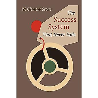 The Success System That Never Fails by W Clement Stone - 978189139667