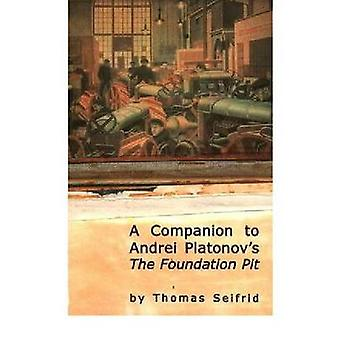 A Companion to Andrei Platonov's The Foundation Pit by Thomas Seifrid
