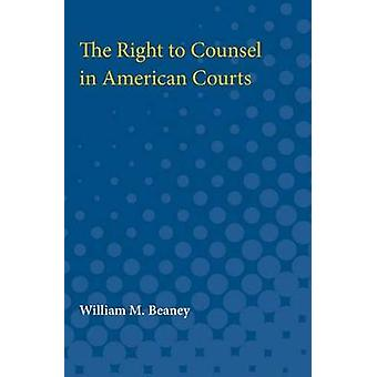 The Right to Counsel in American Courts by William Beaney