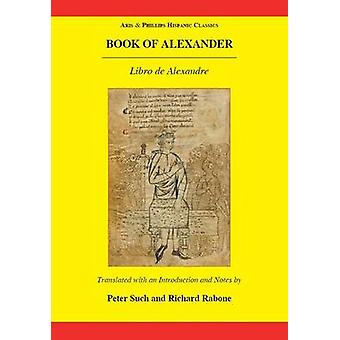 Book of Alexander Libro de Alexandre by Richard Rabone & Edited by Peter Such