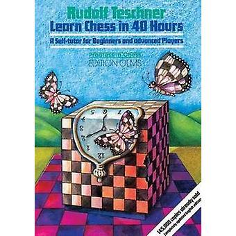Lär dig schack i 40 timmar en själv Tutor för nybörjare amp avancerade spelare av Rudolf Teschner