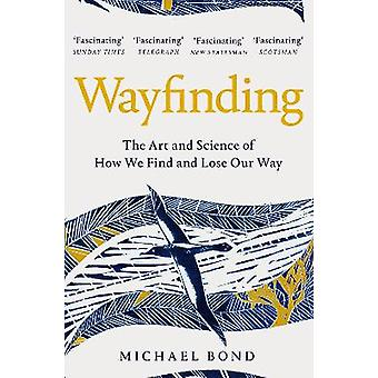 Wayfinding The Art and Science of How We Find and Lose Our Way