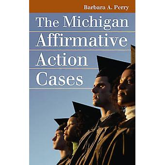 Die Michigan-Affirmative Action-Fälle durch Barbara A. Perry - 978070061