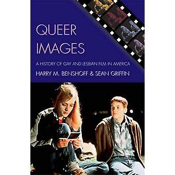 Queere Bilder - eine Geschichte von Schwulen und lesbischen Film in Amerika von Harry M
