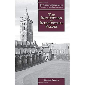The Institution of Intellectual Values: Realism and Idealism in Higher Education (St.Andrews Studies in Philosophy & Public Affairs)