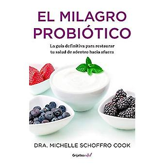 El Milagro Probiotico / The Probiotic Promise: Simple Steps to Heal Your Body from the Inside Out