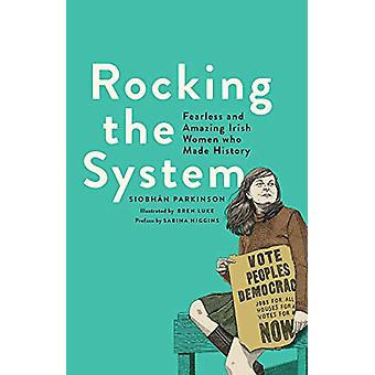 Rocking the System - Fearless and Amazing Irish Women who Made History
