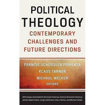 Politisk teologi moderne udfordringer og fremtidige retninger af Fiorenza & Francis Schüssler