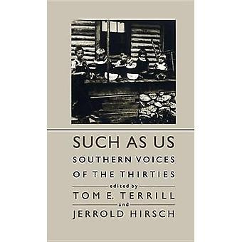 Such As Us Southern Voices of the Thirties by Terrill & Tom E.