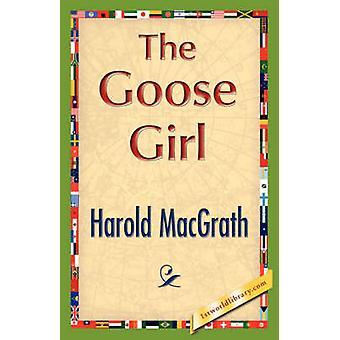 The Goose Girl by Harold Macgrath & Macgrath