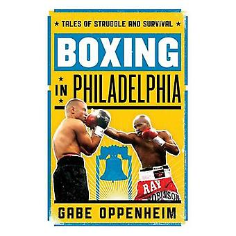 Boxing in Philadelphia  Tales of Struggle and Survival by Gabe Oppenheim