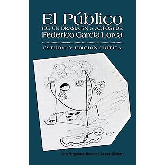 El-Publico de Un Drama En 5 Actos de Federico Garcia Lorca Estudio y Edicion Critica. von TriguerosRamos j. Lopez & Luis