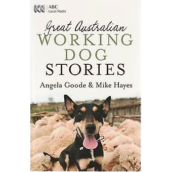 Great Australian Working Dog Stories by Angela Goode - 9780733324826