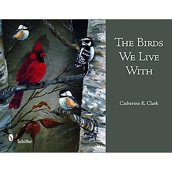 The Birds We Live with by Catherine E. Clark - 9780764332609 Book