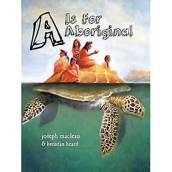 A is for Aboriginal by Joseph MacLean - Brendan Heard - 9780991858903