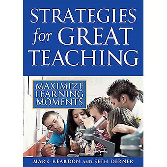 Strategies for Great Teaching - Maximize Learning Moments by Mark Rear