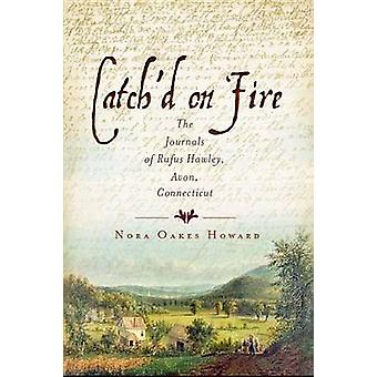 Catch'd on Fire - The Journals of Rufus Hawley - Avon - Connecticut by