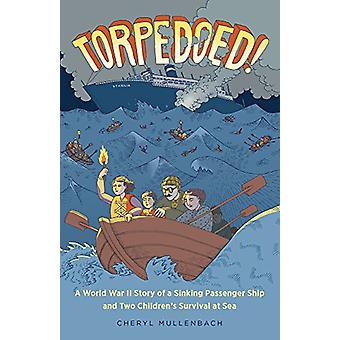 Torpedoed! - A World War II Story of a Sinking Passenger Ship and Two