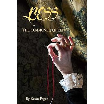 Bess - The Commoner Queen by Kevin Fegan - 9781910067567 Book