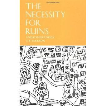 The Necessity for Ruins - And Other Topics by J.B. Jackson - 978087023