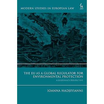 EU as a Global Regulator for Environmental Protection by Ioanna Hadjiyianni