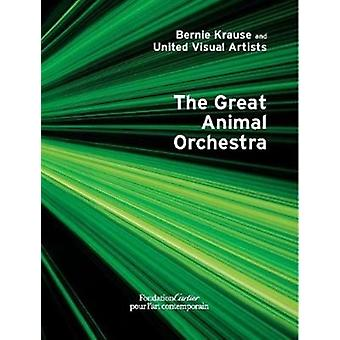Bernie Krause and United Visual Artists The Great Animal Orchestra by Bernie Krause & Gilles Boeuf & Michel Andre & Hans Ulrich Obrist