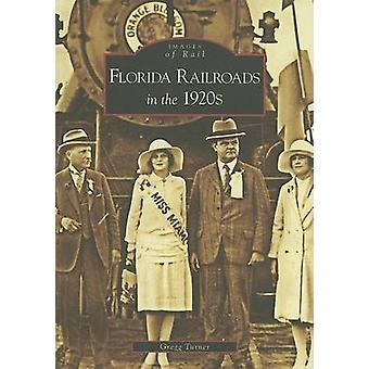 Florida Railroads in the 1920s by Gregg Turner - 9780738542324 Book
