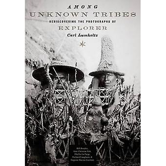 Among Unknown Tribes by Broyles & BillEek & Ann ChristineLa Farge & PhyllisLaugharn & RichardGuzman & Eugenia Macias