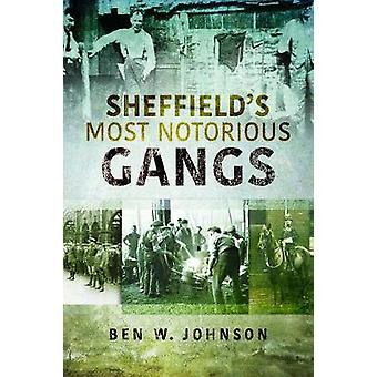 Sheffield's Most Notorious Gangs by Johnson - Ben W - 9781526702968 B